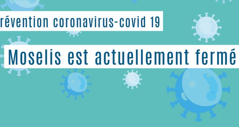 Coronavirus : Moselis est fermé jusqu'à nouvel ordre
