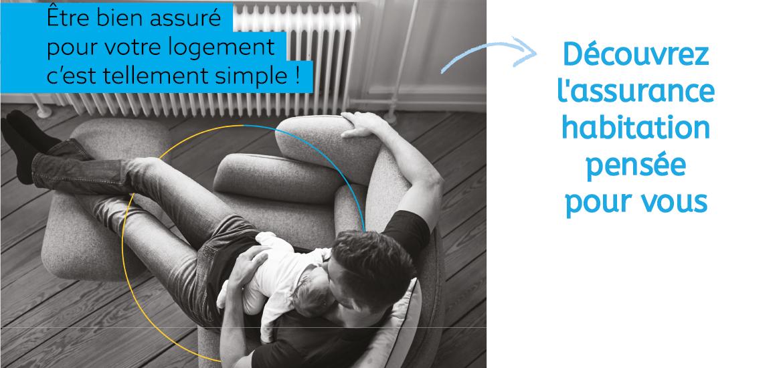 Etre bien assuré pour votre logement c'est tellement simple ! Découvrez l'assurance habitation pensée pour vous