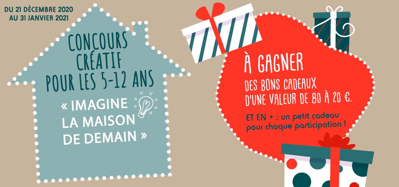Concours créatif pour les 5-12 ans : « Imagine la maison de demain » -Du 21 décembre 2020 au 31 janvier 2021 – A gagner : des bons cadeaux de 80 à 20 euros – Et en plus : un petit cadeau pour chaque participation