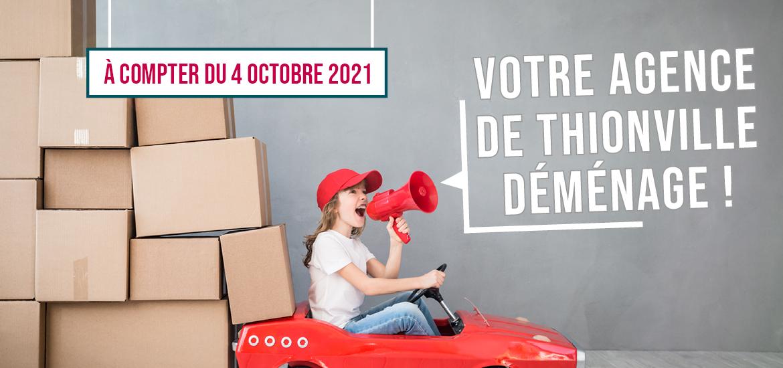 A compter du 4 octobre 2021, votre agence de Thionville déménage !