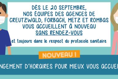 Dès le 20 septembre, nos agences de Creutzwald, Forbach, Metz et Rombas vous accueillent sans rendez-vous et avec de nouveaux horaires